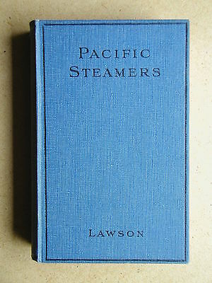 Pacific Steamers, by Will Lawson. 1927 HB 1st Edn. Ships Shipping History