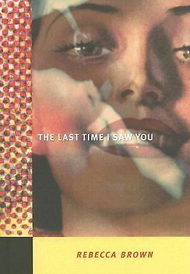 (2006-01-01) The Last Time I Saw You, Brown, Rebecca, City Lights Publishers, Pa