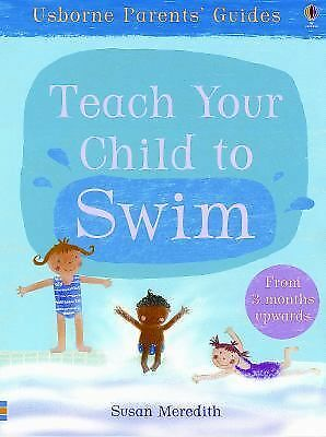 Teach Your Child to Swim (Usborne Parents' Guide), Susan Meredith, Carol Hicks,