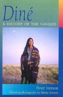 Diné : A History of the Navajos by Peter Iverson (2004, Hardcover)