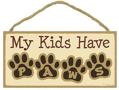 "My Kids Have Paws Sign Plaque Dog 10"" x 5""  pet lovers gift"