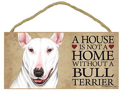 """House is Not a Home without a Bull Terrier Sign Plaque dog 10""""x 5""""  white"""