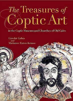NEW The Treasures of Coptic Art: in the Coptic Museum and Churches of Old Cairo