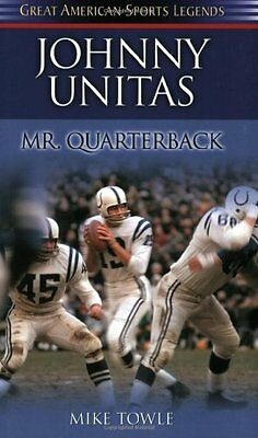 Johnny Unitas: Mr. Quarterback (Great American Sports Legends) by Mike Towle