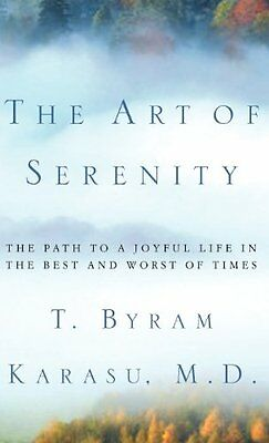 The Art of Serenity: The Path to a Joyful Life in the Best and Worst of Times
