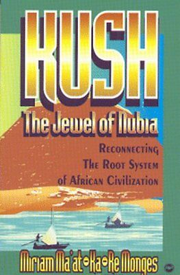Kush, the Jewel of Nubia: Reconnecting the Root System of African Civilization