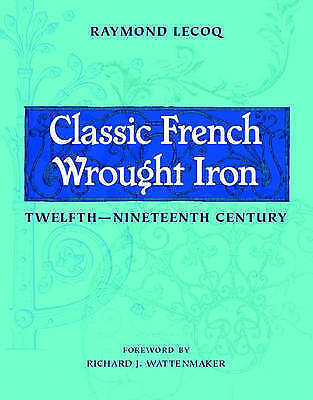 NEW Classic French Wrought Iron: Twelfth Nineteenth Century by Raymond Lecoq