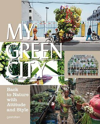 NEW My Green City: Back to Nature with Attitude and Style by R. Klanten