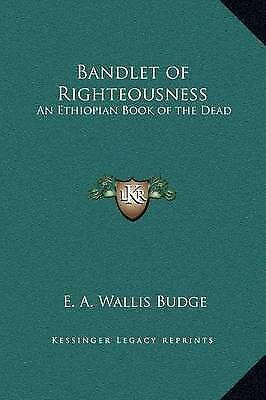 Bandlet of Righteousness: An Ethiopian Book of the Dead by E. A. Wallis Budge