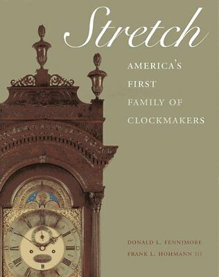 NEW Stretch: America's First Family of Clockmakers by Donald L. Fennimore