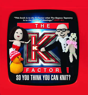 The K Factor: So You Think You Can Knit? Knitting Book TV Burp Harry Hill