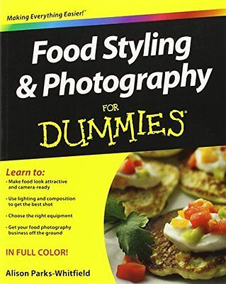 NEW Food Styling and Photography For Dummies by Alison Parks-Whitfield
