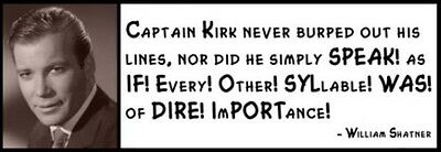 Wall Quote - William Shatner - Captain Kirk never burped out his lines, nor did