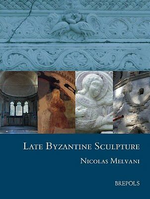 Late Byzantine Sculpture (Studies in the Visual Cultures of the Middle Ages)
