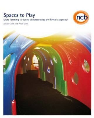 Spaces to Play: More Listening to Young Children Using the Mosaic Approach by...