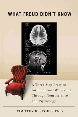 What Freud Didn't Know: A Three-step Practice for Emotional Well-being...