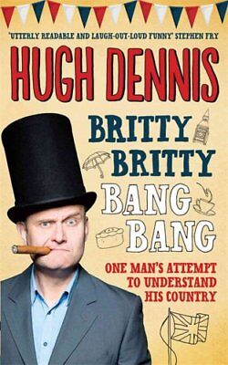 Britty Britty Bang Bang: One Man's Attempt to Understand His Country by Hugh...