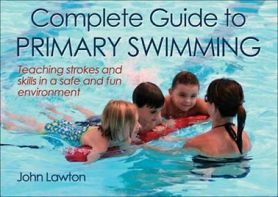 Complete Guide to Primary Swimming by John Lawton (Paperback, 2013)