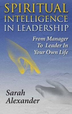 Spiritual Intelligence in Leadership: From Manager to Leader in Your Own Life...