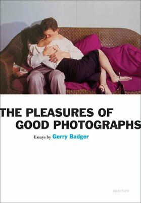 The Pleasures of Good Photographs by Gerry Badger (Paperback, 2010)