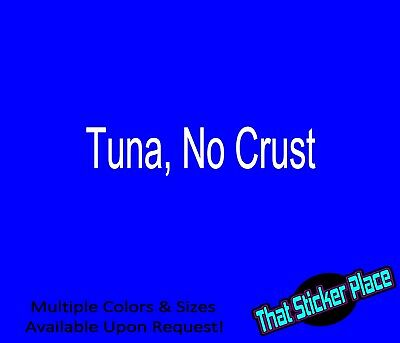 Tuna No Crust vinyl Decal Fast and Furious Sticker Paul Walker The Buster