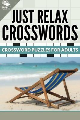 Just Relax Crosswords: Crossword Puzzles For Adults by Speedy Publishing Books