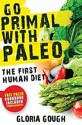 NEW Go Primal With Paleo: The First Human Diet by Gloria Gough