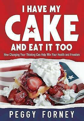 I Have My Cake And Eat It Too: How Changing Your Thinking Can Help Win Your Heal
