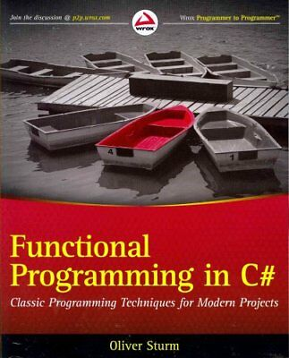Functional Programming in C#: Classic Programming Techniques for Modern...