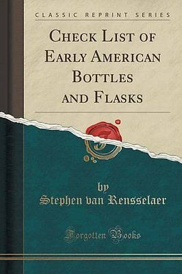 NEW Check List of Early American Bottles and Flasks (Classic Reprint)