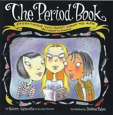 The Period Book: Everything You Don't Want to Ask (But Need to Know) by Karen...