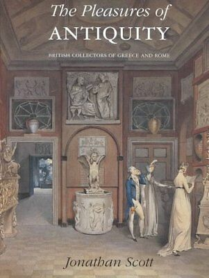 The Pleasures of Antiquity: British Collections of Greece and Rome by...
