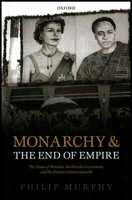Monarchy and the End of Empire: The House of Windsor, the British Government,...