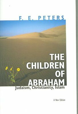 The Children of Abraham: Judaism, Christianity, Islam by Mr. F. E. Peters...
