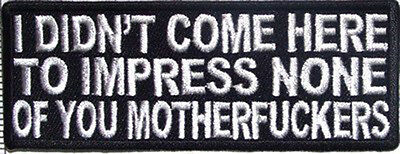I Didn't Come Here To Impress You Funny Motorcycle Biker Vest Patch BY MILTACUSA