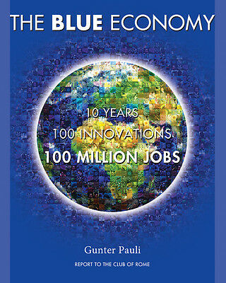 The Blue Economy-10 Years, 100 Innovations, 100 Million Jobs  by Gunter Pauli