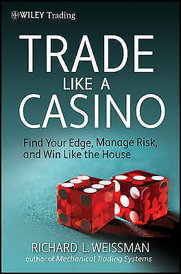 NEW Trade Like a Casino: Find Your Edge, Manage Risk, and Win Like the House