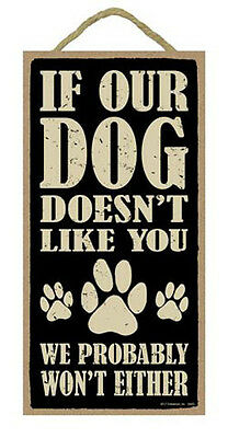 """If Our Dog Doesn't Like You, We Probably Won't Either Sign Plaque Dog 5"""" x 10"""""""