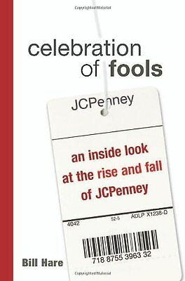 NEW Celebration of Fools: An Inside Look at the Rise and Fall of JCPenney