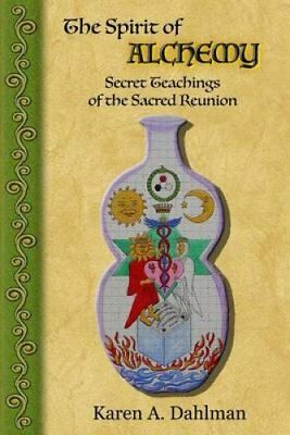 The Spirit of Alchemy Secret Teachings of the Sacred Reunion 9780692419571