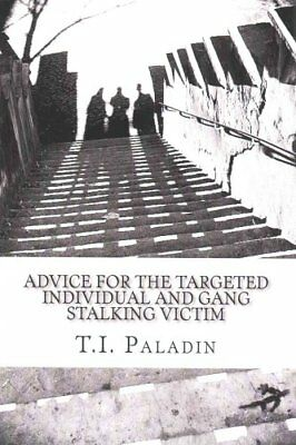 Advice for the Targeted Individual and Gang Stalking Victim 9781505826043