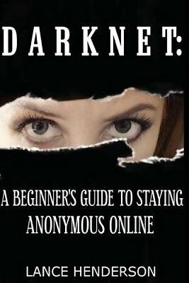 Darknet A Beginner's Guide to Staying Anonymous Online 9781481931380