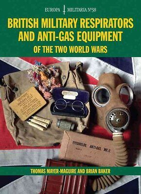 British Military Respirators and Anti-Gas Equipment of the Two ... 9781847978875