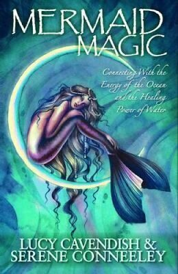 Mermaid Magic Connecting With the Energy of the Ocean and the H... 9780987050533