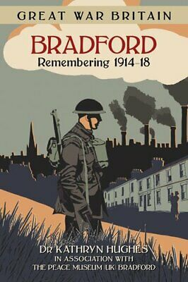 Great War Britain Bradford Remembering 1914-18 by Kathryn Hughes 9780750953863