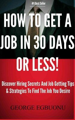 How to Get a Job in 30 Days or Less Discover Insider Hiring Sec... 9780982609330