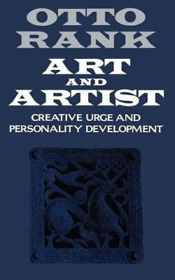 Art and Artist: Creative Urge and Personality Development by Otto Rank...