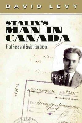 Stalin's Man in Canada: Fred Rose and Soviet Espionage by David Levy...