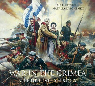 War in the Crimea An Illustrated History by Ian Fletcher 9780750954587