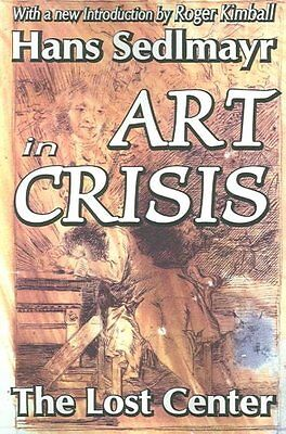 Art in Crisis: The Lost Center by Hans Sedlmayr (Paperback, 2006)